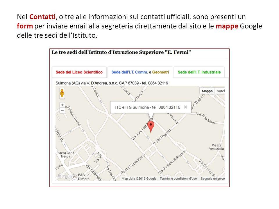 Nei Contatti, oltre alle informazioni sui contatti ufficiali, sono presenti un form per inviare email alla segreteria direttamente dal sito e le mappe Google delle tre sedi dellIstituto.