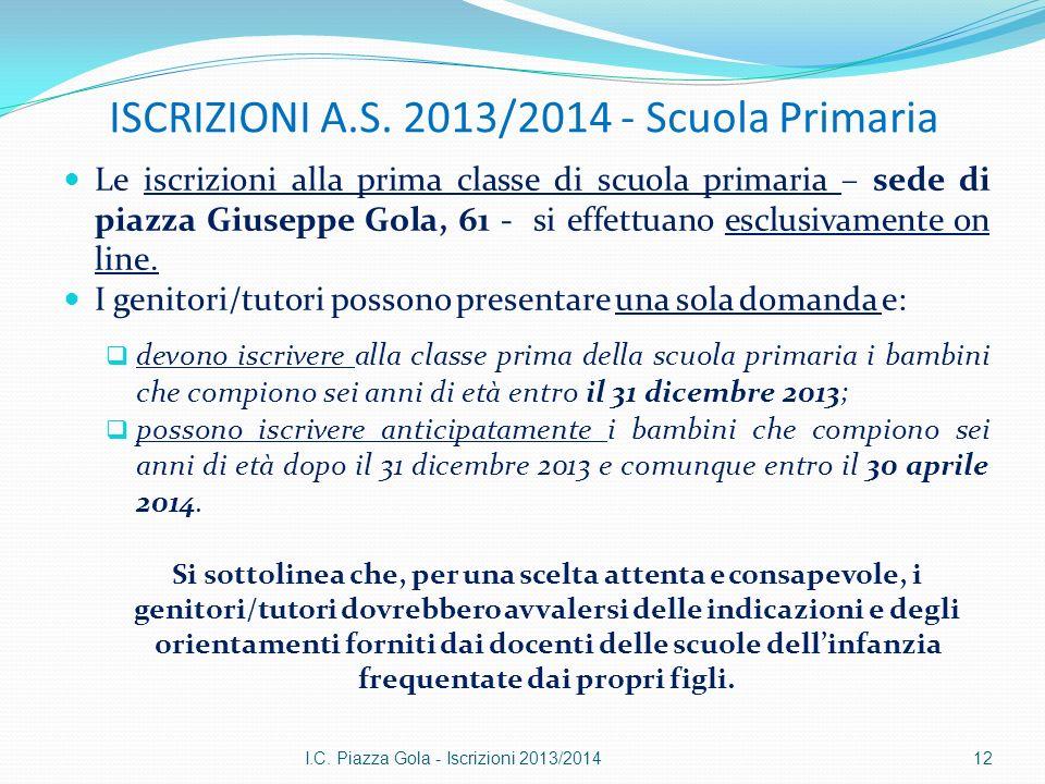 ISCRIZIONI A.S. 2013/2014 - Scuola Primaria Le iscrizioni alla prima classe di scuola primaria – sede di piazza Giuseppe Gola, 61 - si effettuano escl