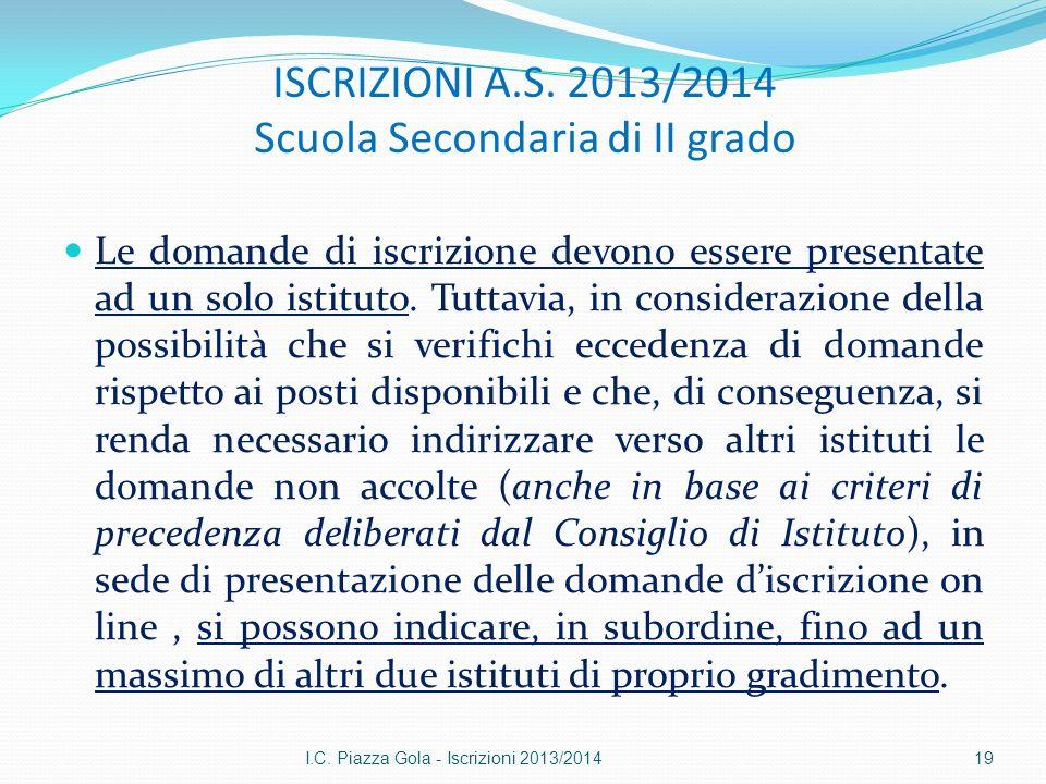 ISCRIZIONI A.S. 2013/2014 Scuola Secondaria di II grado Le domande di iscrizione devono essere presentate ad un solo istituto. Tuttavia, in consideraz