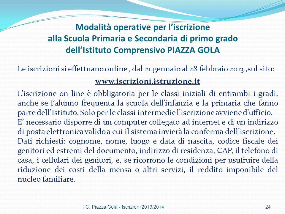 I.C. Piazza Gola - Iscrizioni 2013/201424 Le iscrizioni si effettuano online, dal 21 gennaio al 28 febbraio 2013,sul sito: www.iscrizioni.istruzione.i