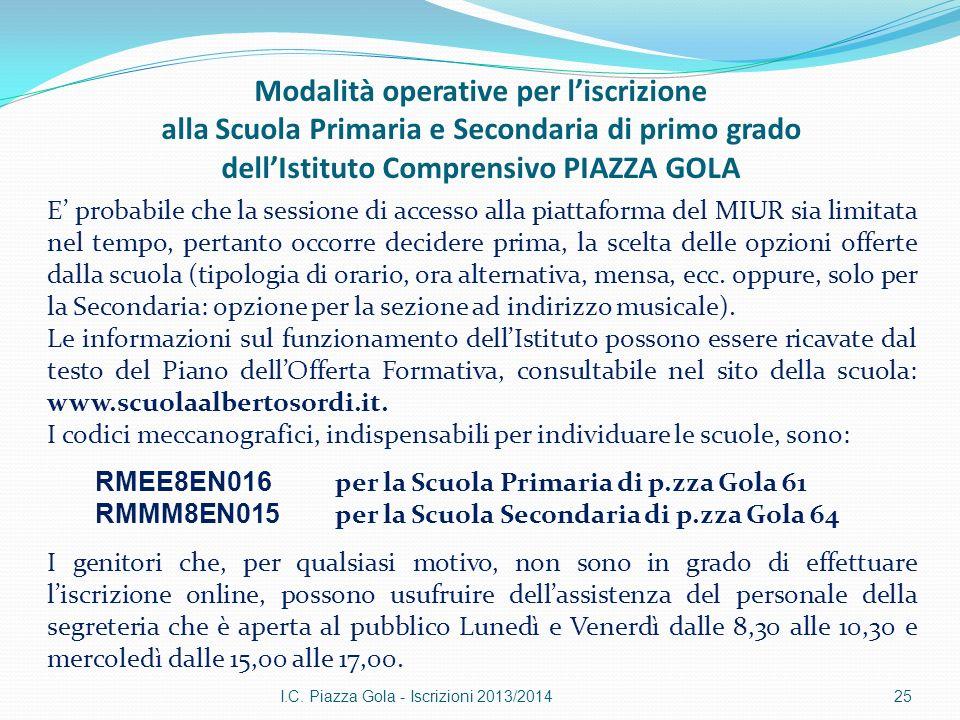 I.C. Piazza Gola - Iscrizioni 2013/201425 E probabile che la sessione di accesso alla piattaforma del MIUR sia limitata nel tempo, pertanto occorre de