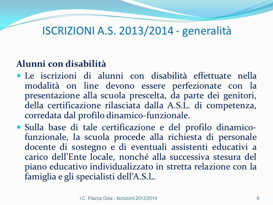 ISCRIZIONI A.S. 2013/2014 - generalità Alunni con disabilità Le iscrizioni di alunni con disabilità effettuate nella modalità on line devono essere pe