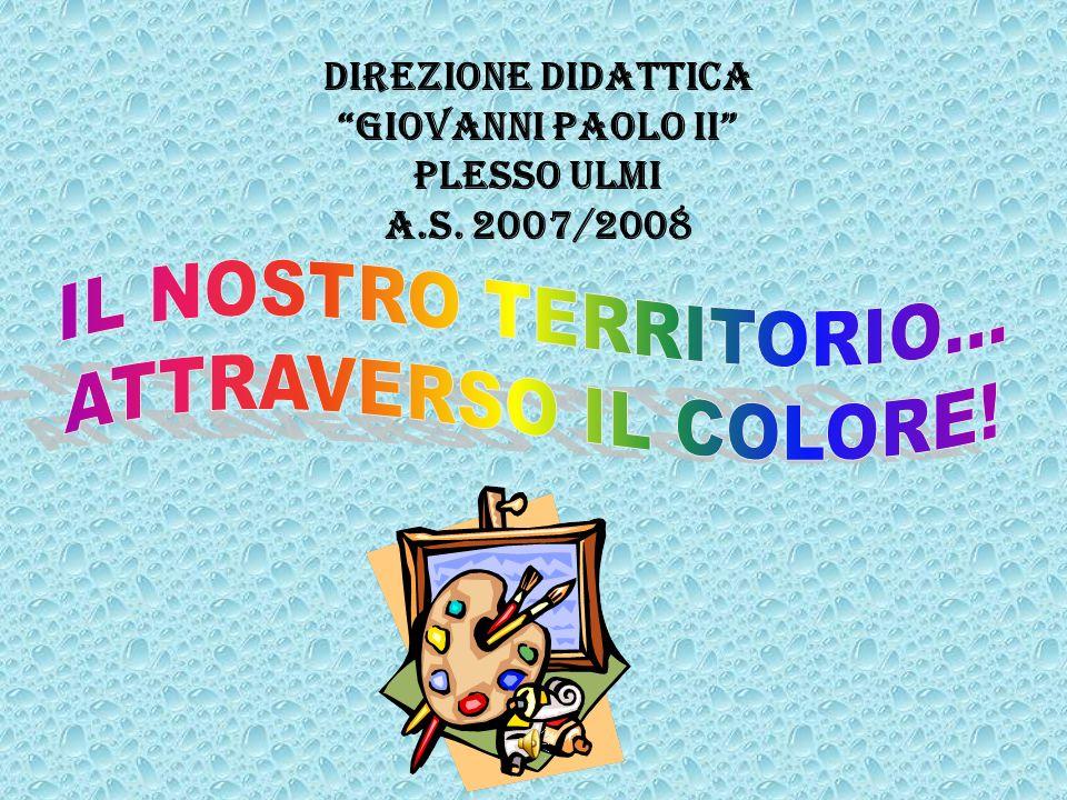 Direzione Didattica Giovanni Paolo II Plesso Ulmi A.S. 2007/2008