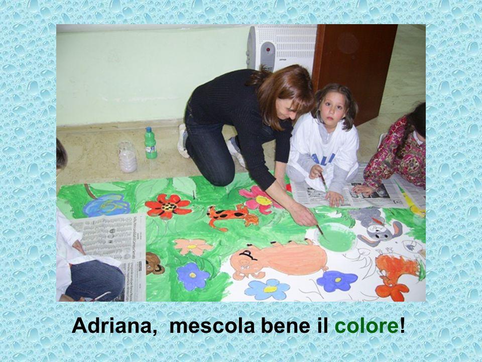 Adriana, mescola bene il colore!