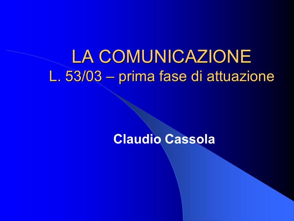 LA COMUNICAZIONE L. 53/03 – prima fase di attuazione Claudio Cassola