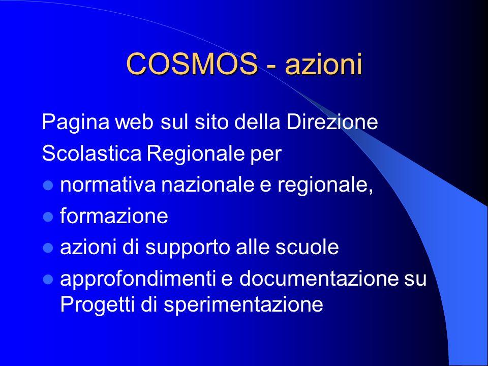 COSMOS - azioni Pagina web sul sito della Direzione Scolastica Regionale per normativa nazionale e regionale, formazione azioni di supporto alle scuole approfondimenti e documentazione su Progetti di sperimentazione