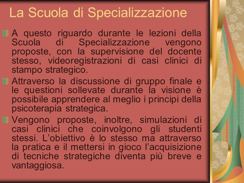 La Scuola di Specializzazione A questo riguardo durante le lezioni della Scuola di Specializzazione vengono proposte, con la supervisione del docente