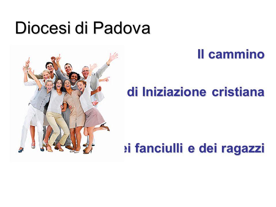 Diocesi di Padova Il cammino di Iniziazione cristiana dei fanciulli e dei ragazzi