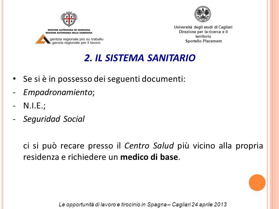 Università degli studi di Cagliari Direzione per la ricerca e il territorio Sportello Placement 2. IL SISTEMA SANITARIO Se si è in possesso dei seguen