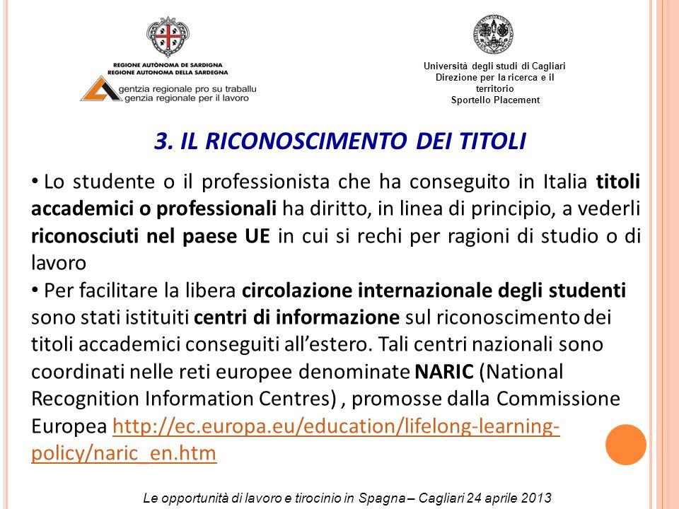 Università degli studi di Cagliari Direzione per la ricerca e il territorio Sportello Placement 3. IL RICONOSCIMENTO DEI TITOLI Lo studente o il profe
