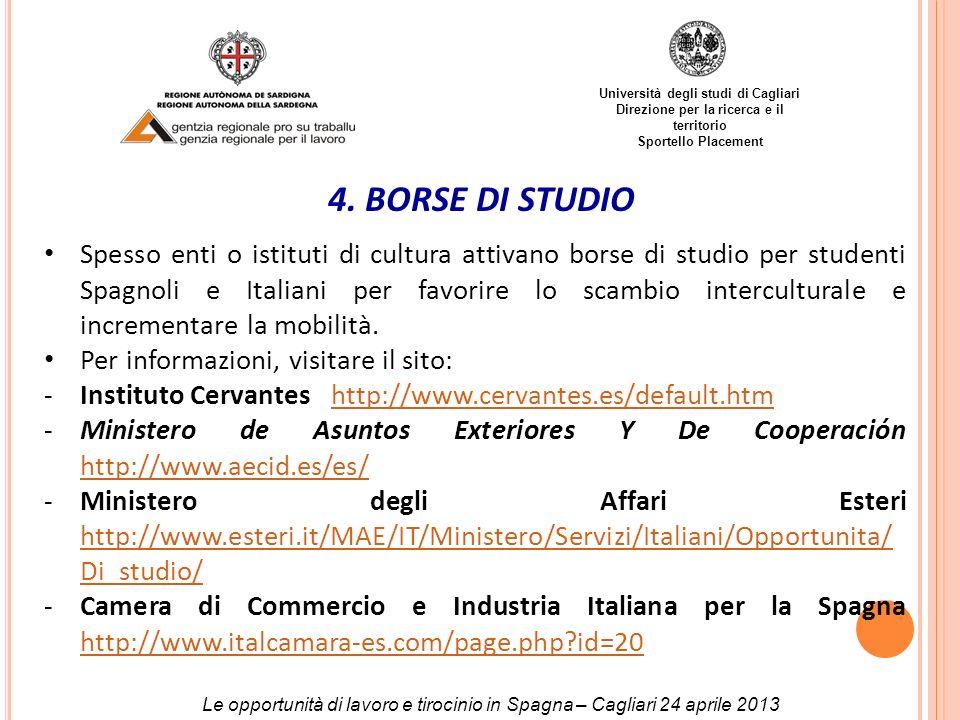Università degli studi di Cagliari Direzione per la ricerca e il territorio Sportello Placement 4. BORSE DI STUDIO Spesso enti o istituti di cultura a