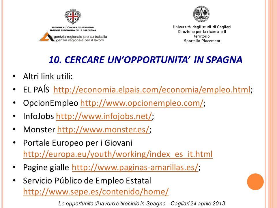 Università degli studi di Cagliari Direzione per la ricerca e il territorio Sportello Placement Altri link utili: EL PAĺS http://economia.elpais.com/e