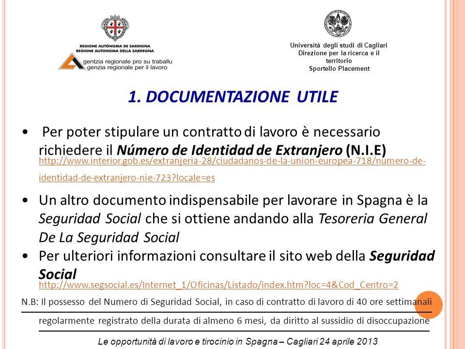 Università degli studi di Cagliari Direzione per la ricerca e il territorio Sportello Placement 1. DOCUMENTAZIONE UTILE Per poter stipulare un contrat