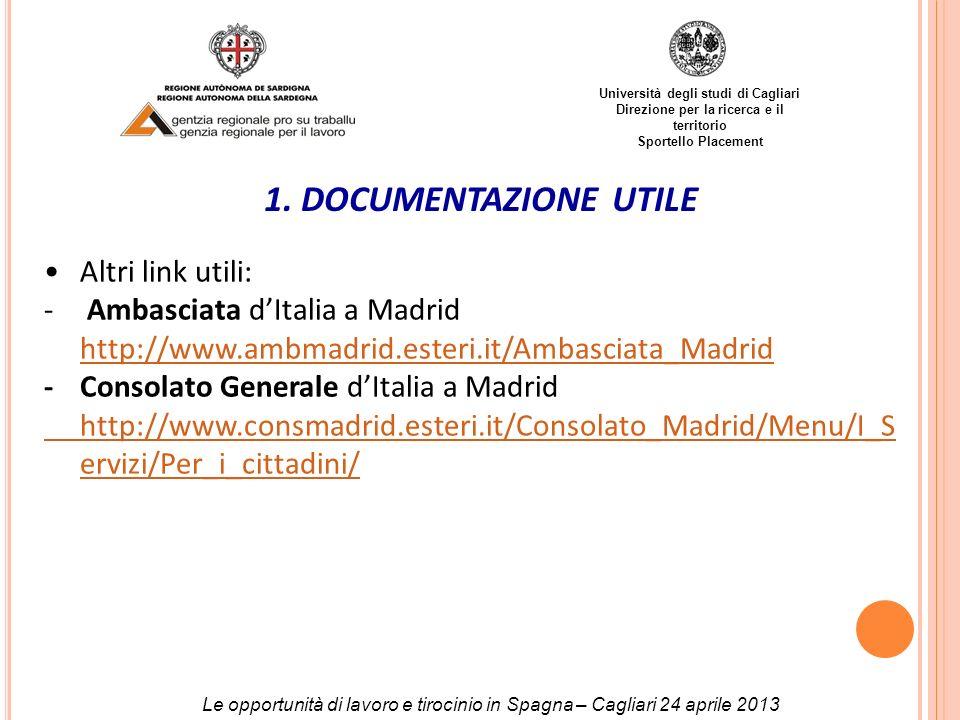 Università degli studi di Cagliari Direzione per la ricerca e il territorio Sportello Placement 1. DOCUMENTAZIONE UTILE Altri link utili: - Ambasciata