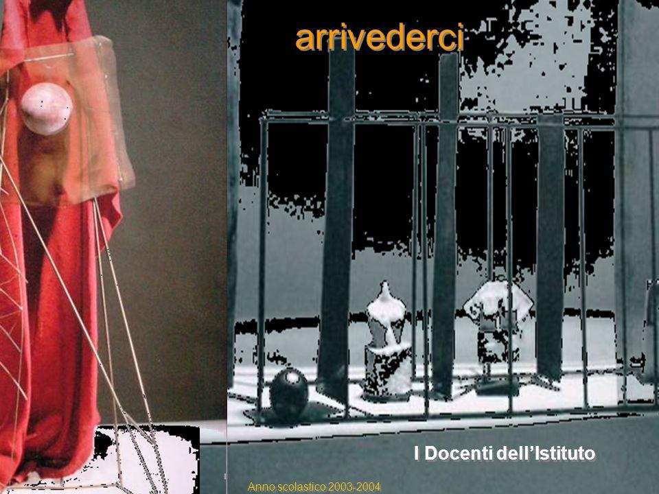arrivederci arrivederci I Docenti dellIstituto Anno scolastico 2003-2004
