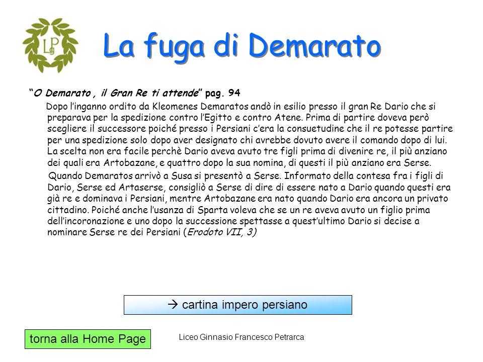 torna alla Home Page Liceo Ginnasio Francesco Petrarca La fuga di Demarato O Demarato, il Gran Re ti attende pag. 94 Dopo linganno ordito da Kleomenes