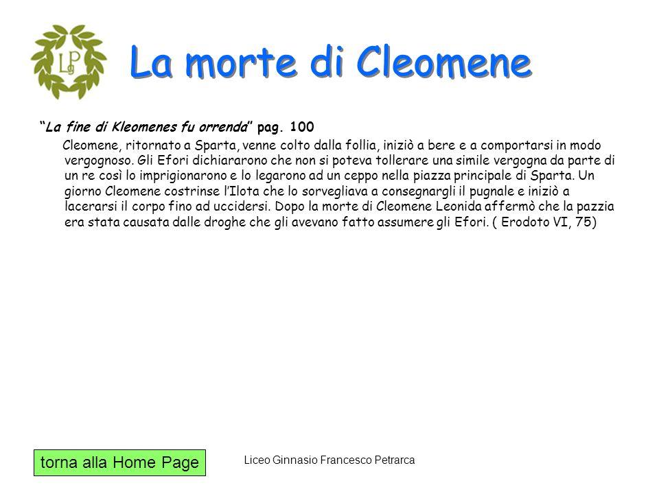torna alla Home Page Liceo Ginnasio Francesco Petrarca La morte di Cleomene La fine di Kleomenes fu orrenda pag. 100 Cleomene, ritornato a Sparta, ven
