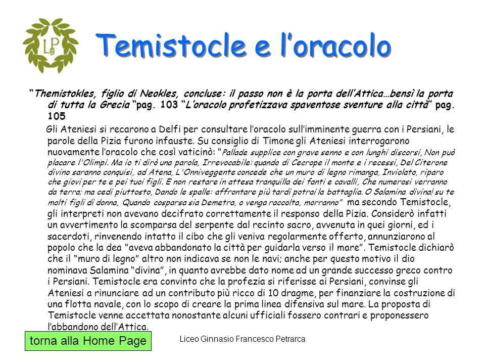 torna alla Home Page Liceo Ginnasio Francesco Petrarca Temistocle e loracolo Themistokles, figlio di Neokles, concluse: il passo non è la porta dellAt