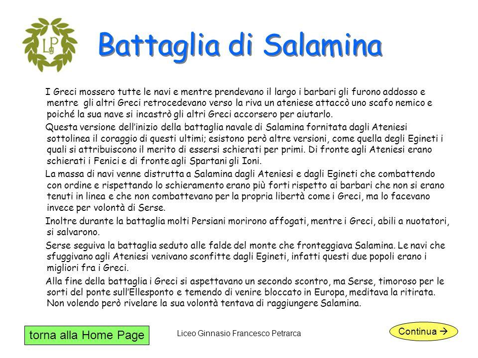 torna alla Home Page Liceo Ginnasio Francesco Petrarca Battaglia di Salamina I Greci mossero tutte le navi e mentre prendevano il largo i barbari gli