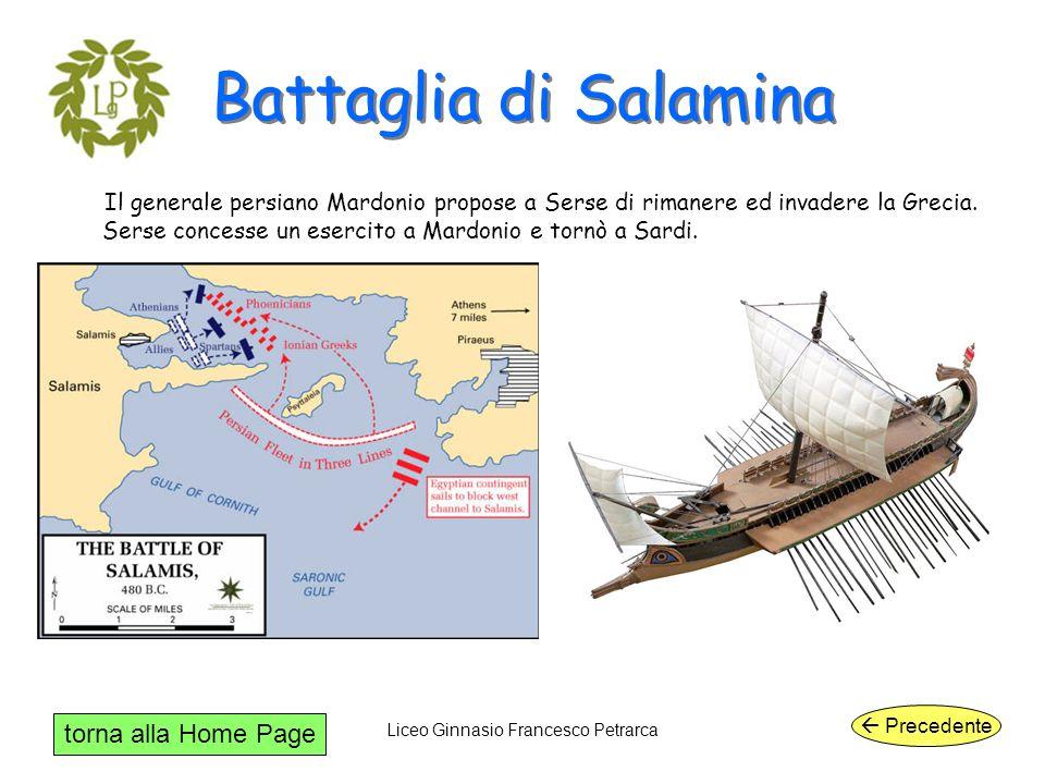 torna alla Home Page Liceo Ginnasio Francesco Petrarca Battaglia di Salamina Il generale persiano Mardonio propose a Serse di rimanere ed invadere la