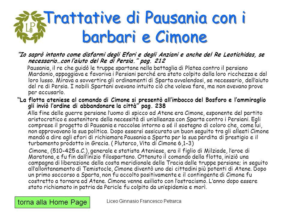 torna alla Home Page Liceo Ginnasio Francesco Petrarca Trattative di Pausania con i barbari e Cimone Io saprò intanto come disfarmi degli Efori e degl