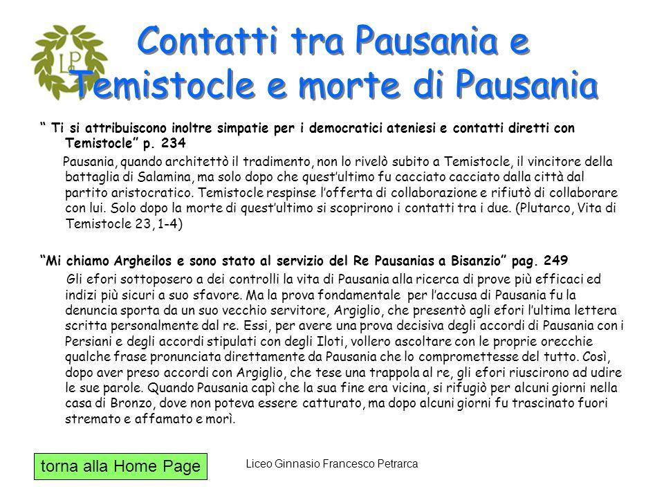 torna alla Home Page Liceo Ginnasio Francesco Petrarca Contatti tra Pausania e Temistocle e morte di Pausania Ti si attribuiscono inoltre simpatie per
