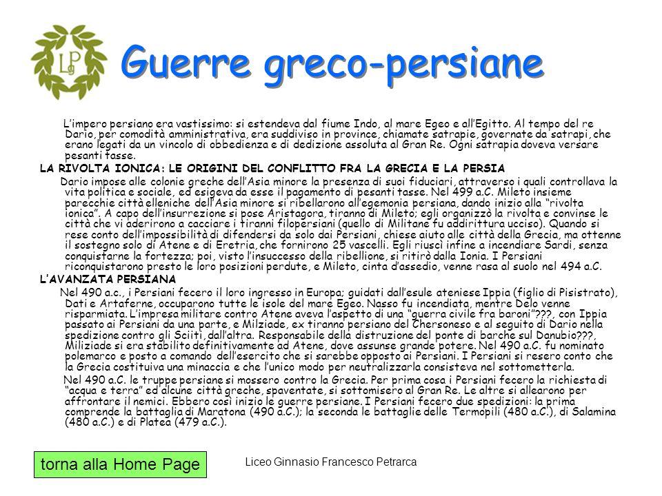 torna alla Home Page Liceo Ginnasio Francesco Petrarca Guerre greco-persiane Limpero persiano era vastissimo: si estendeva dal fiume Indo, al mare Ege