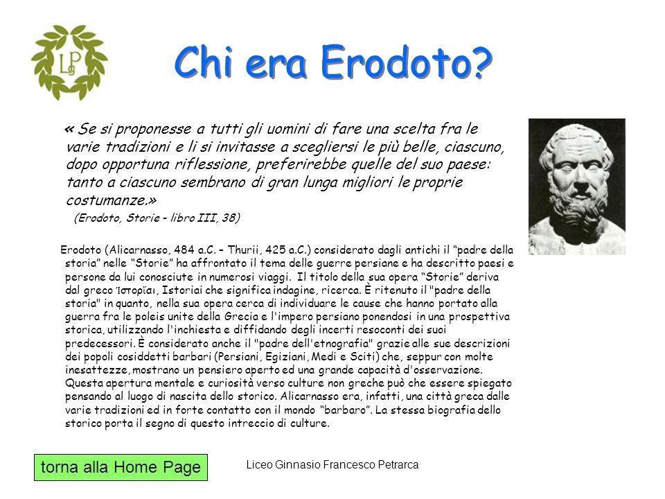 torna alla Home Page Liceo Ginnasio Francesco Petrarca Chi era Erodoto? « Se si proponesse a tutti gli uomini di fare una scelta fra le varie tradizio
