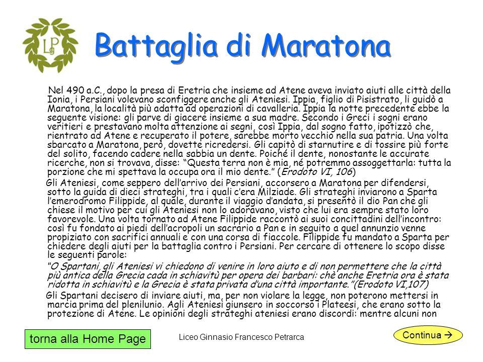 torna alla Home Page Liceo Ginnasio Francesco Petrarca Battaglia di Maratona Nel 490 a.C., dopo la presa di Eretria che insieme ad Atene aveva inviato