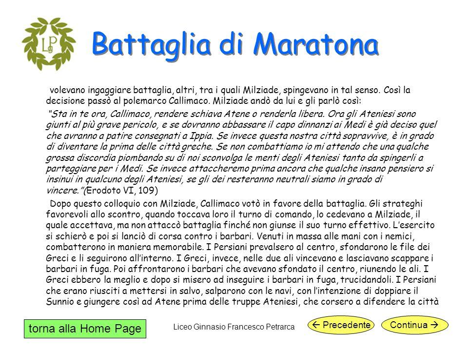 torna alla Home Page Liceo Ginnasio Francesco Petrarca Battaglia di Maratona e riuscirono ad arrivare prima dei nemici, che, vedendo gli Ateniesi già là, volsero subito le prue e tornarono in Asia.