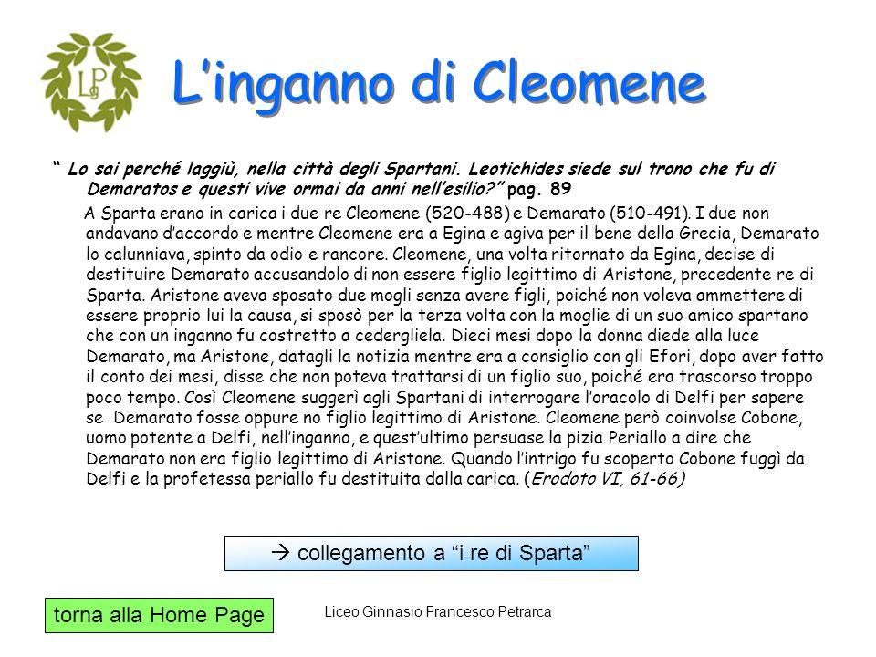 torna alla Home Page Liceo Ginnasio Francesco Petrarca Linganno di Cleomene Lo sai perché laggiù, nella città degli Spartani. Leotichides siede sul tr