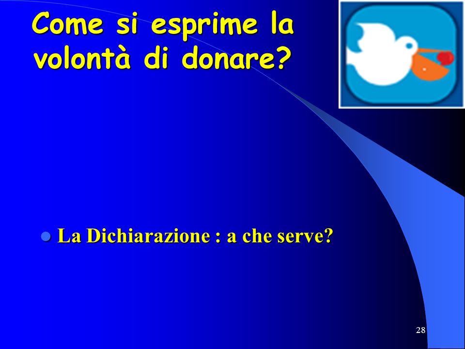 28 La Dichiarazione : a che serve? La Dichiarazione : a che serve? Come si esprime la volontà di donare?