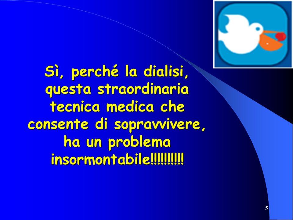 5 Sì, perché la dialisi, questa straordinaria tecnica medica che consente di sopravvivere, ha un problema insormontabile!!!!!!!!!!