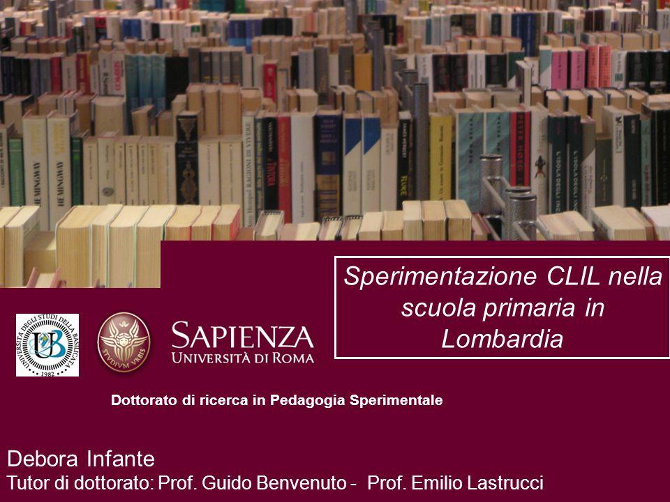 Debora Infante Tutor di dottorato: Prof. Guido Benvenuto - Prof. Emilio Lastrucci Sperimentazione CLIL nella scuola primaria in Lombardia Dottorato di