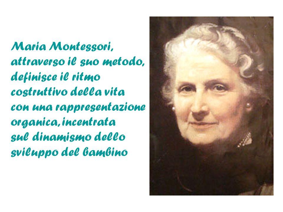 Maria Montessori, attraverso il suo metodo, definisce il ritmo costruttivo della vita con una rappresentazione organica, incentrata sul dinamismo dell
