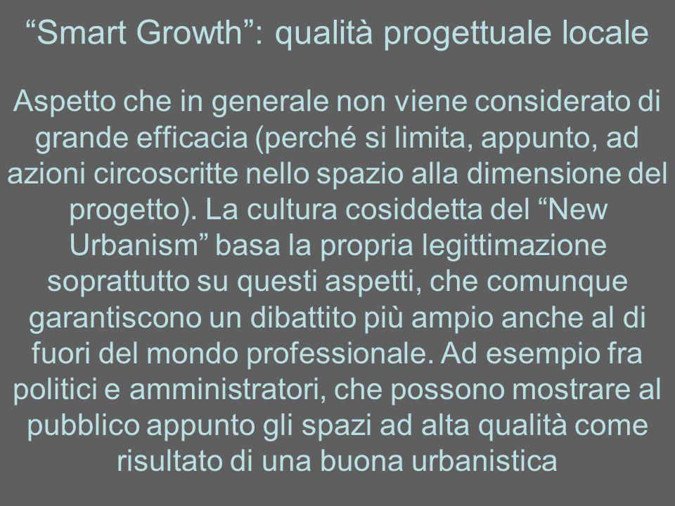Smart Growth: qualità progettuale locale Aspetto che in generale non viene considerato di grande efficacia (perché si limita, appunto, ad azioni circo
