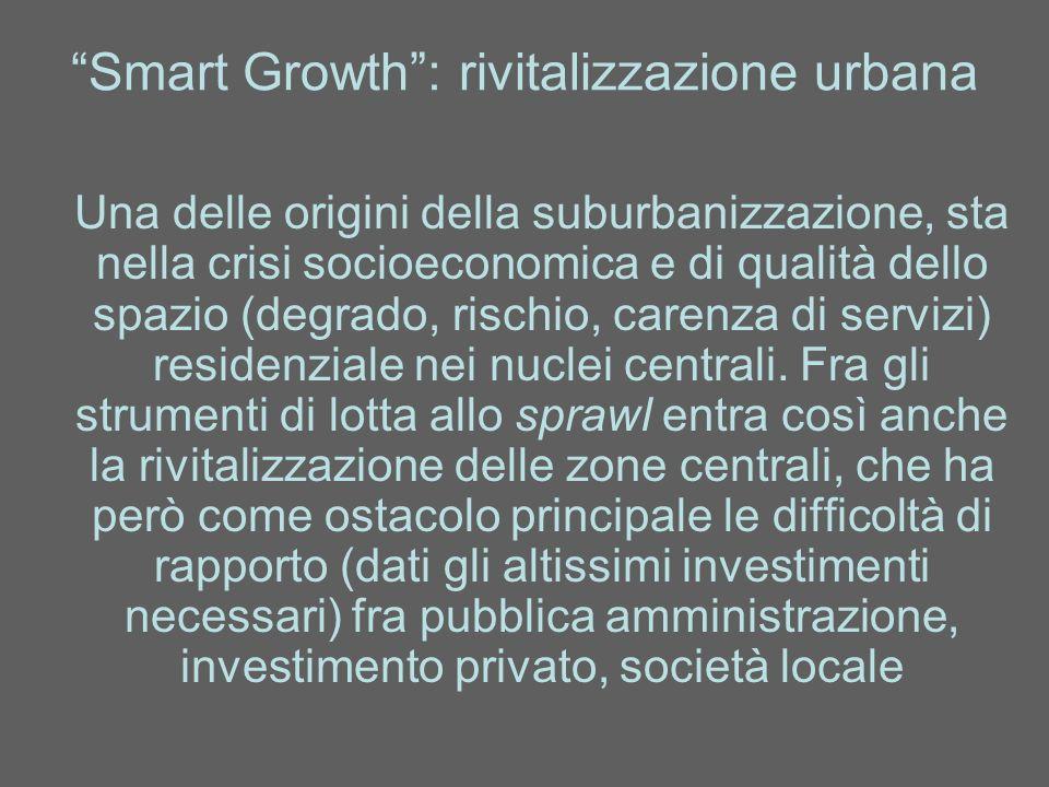 Smart Growth: rivitalizzazione urbana Una delle origini della suburbanizzazione, sta nella crisi socioeconomica e di qualità dello spazio (degrado, ri