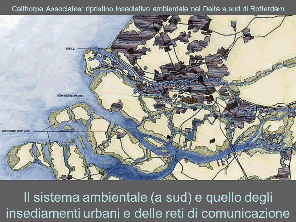 Calthorpe Associates: ripristino insediativo ambientale nel Delta a sud di Rotterdam Il sistema ambientale (a sud) e quello degli insediamenti urbani