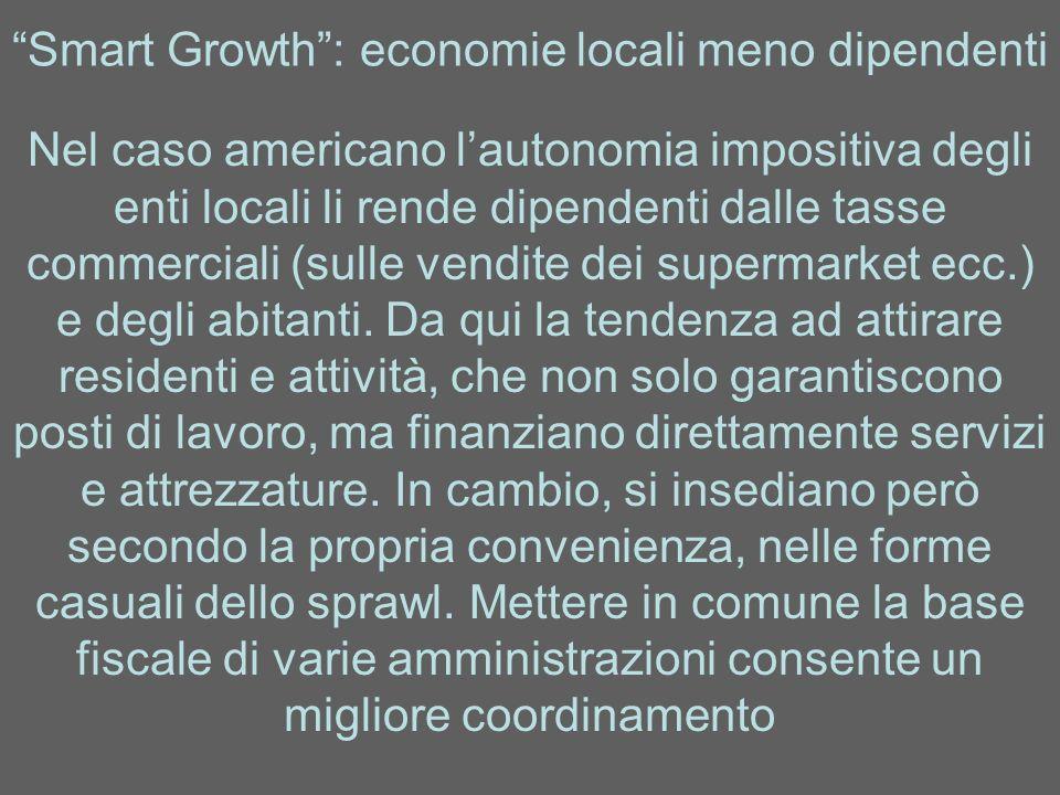 Smart Growth: economie locali meno dipendenti Nel caso americano lautonomia impositiva degli enti locali li rende dipendenti dalle tasse commerciali (