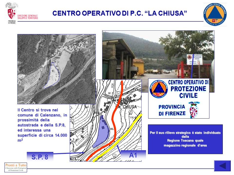 A1 S.P. 8 Il Centro si trova nel comune di Calenzano, in prossimità della autostrada e della S.P.8, ed interessa una superficie di circa 14.000 m 2 Pe