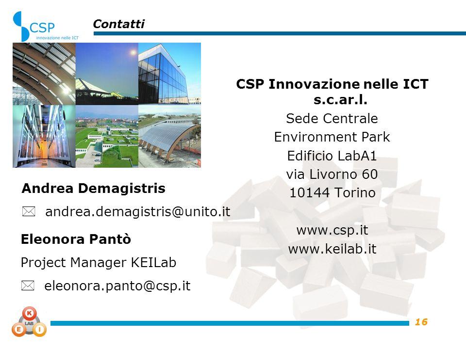16 Contatti CSP Innovazione nelle ICT s.c.ar.l. Sede Centrale Environment Park Edificio LabA1 via Livorno 60 10144 Torino www.csp.it www.keilab.it Ele