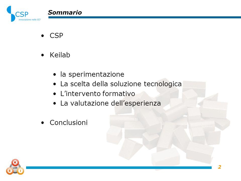 2 Sommario CSP Keilab la sperimentazione La scelta della soluzione tecnologica Lintervento formativo La valutazione dellesperienza Conclusioni