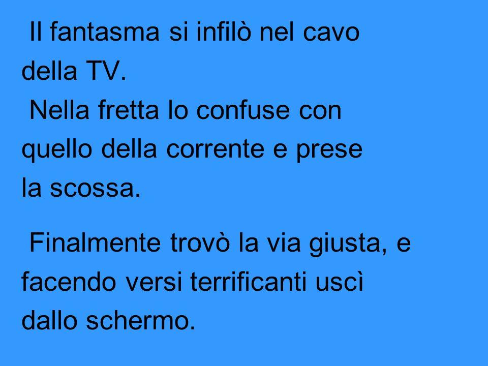 Il fantasma si infilò nel cavo della TV.
