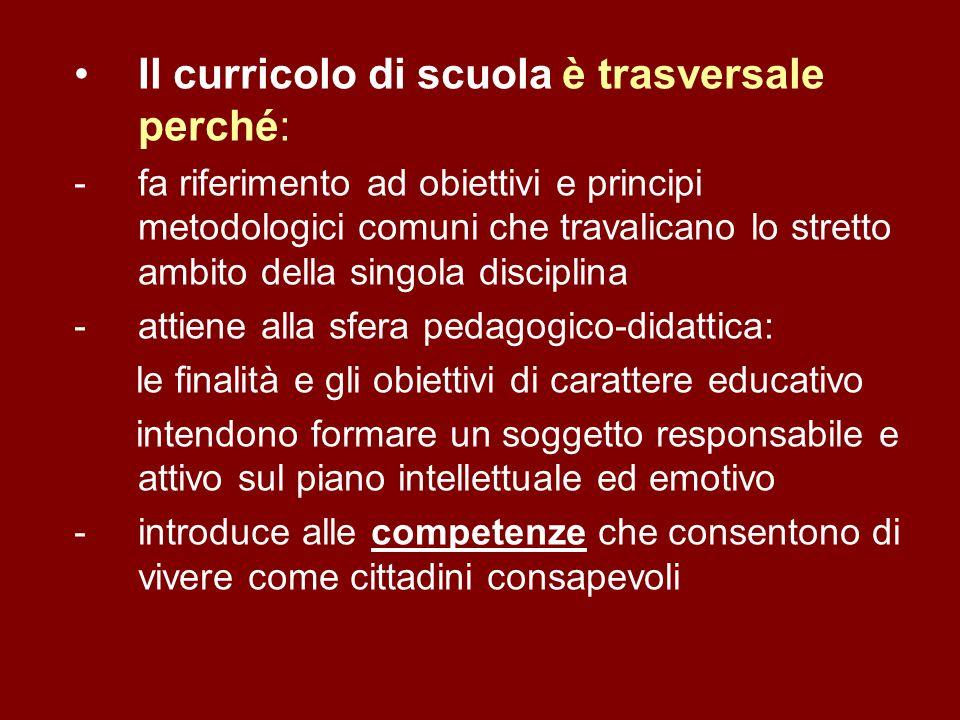 Il curricolo di scuola è trasversale perché: -fa riferimento ad obiettivi e principi metodologici comuni che travalicano lo stretto ambito della singo