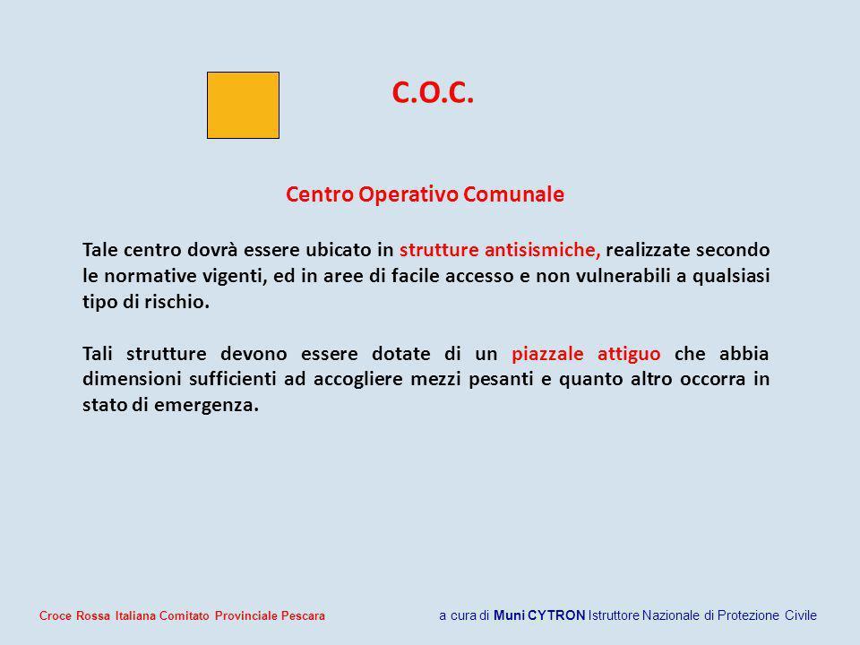 C.O.C. Centro Operativo Comunale Tale centro dovrà essere ubicato in strutture antisismiche, realizzate secondo le normative vigenti, ed in aree di fa