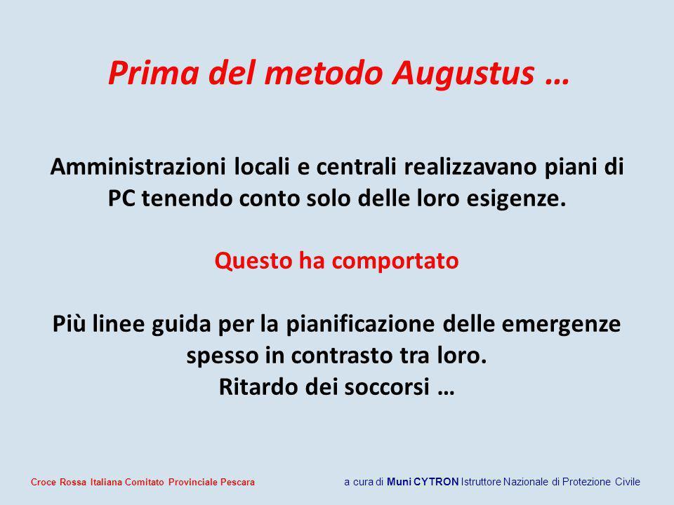 Prima del metodo Augustus … Amministrazioni locali e centrali realizzavano piani di PC tenendo conto solo delle loro esigenze. Questo ha comportato Pi