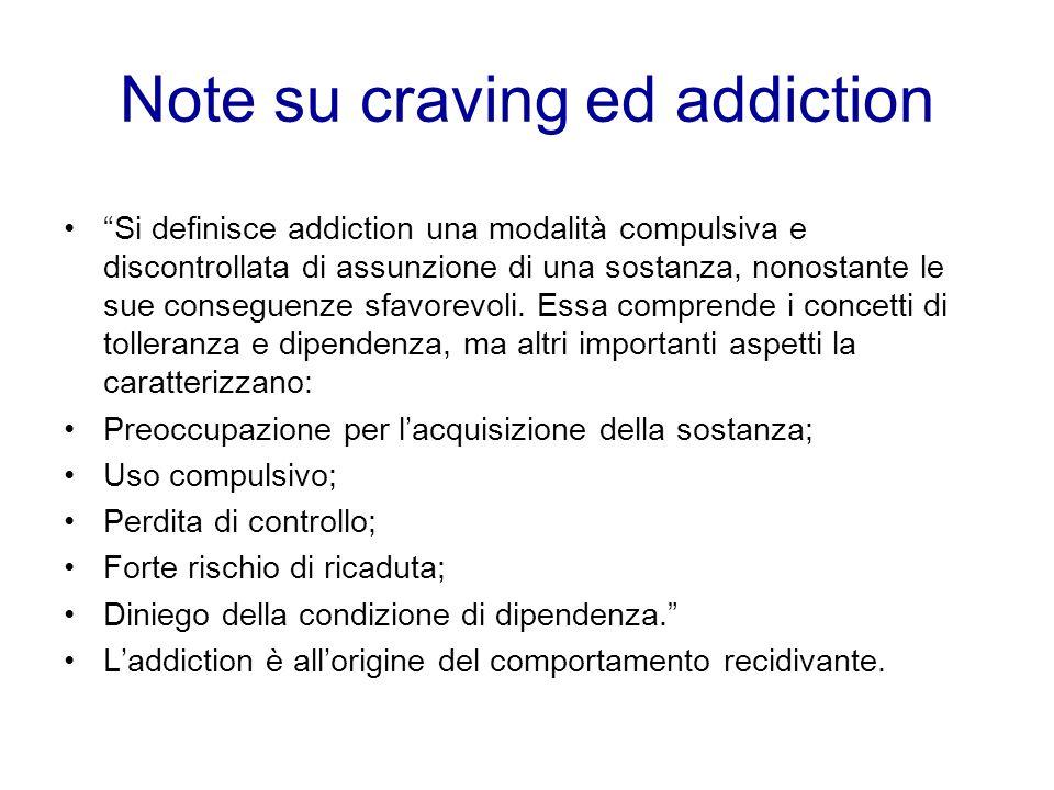 Note su craving ed addiction Si definisce addiction una modalità compulsiva e discontrollata di assunzione di una sostanza, nonostante le sue consegue