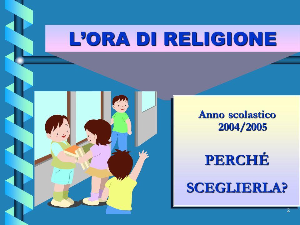 2 LORA DI RELIGIONE Anno scolastico 2004/2005 PERCHÉ SCEGLIERLA.