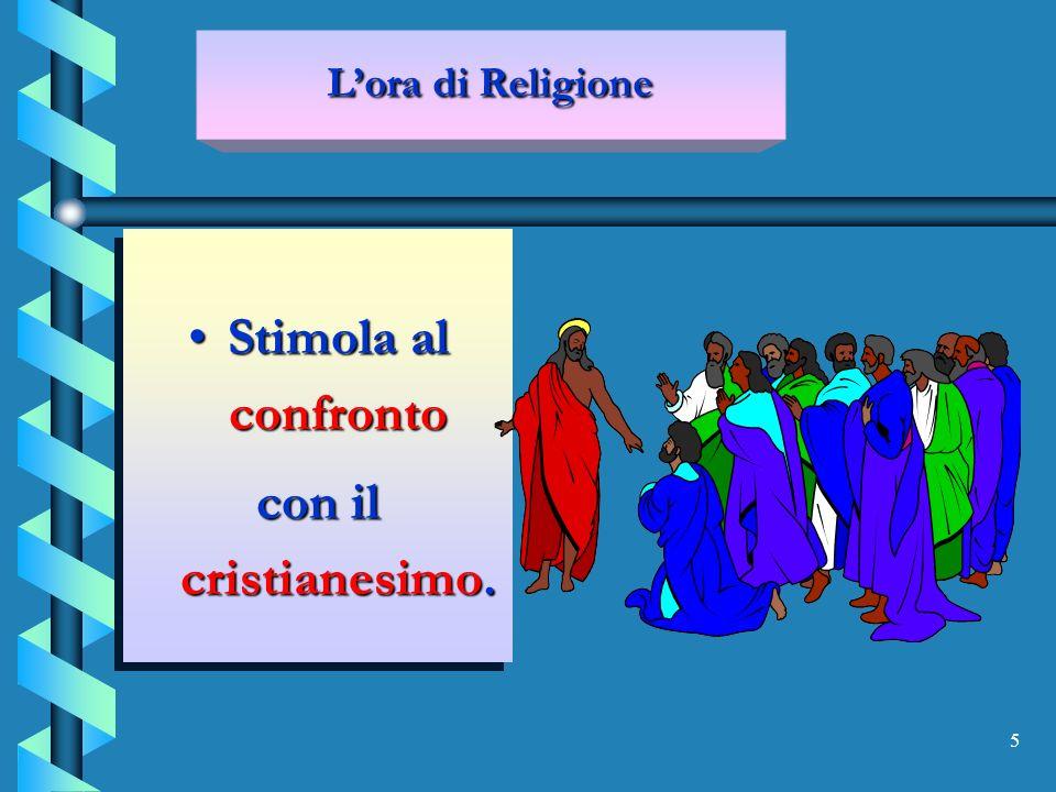 5 Stimola al confrontoStimola al confronto con il cristianesimo.