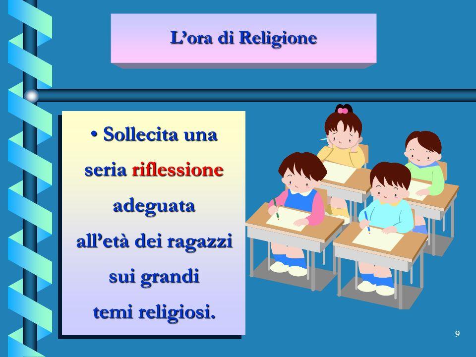 9 Sollecita una seria riflessione adeguata alletà dei ragazzi sui grandi temi religiosi.